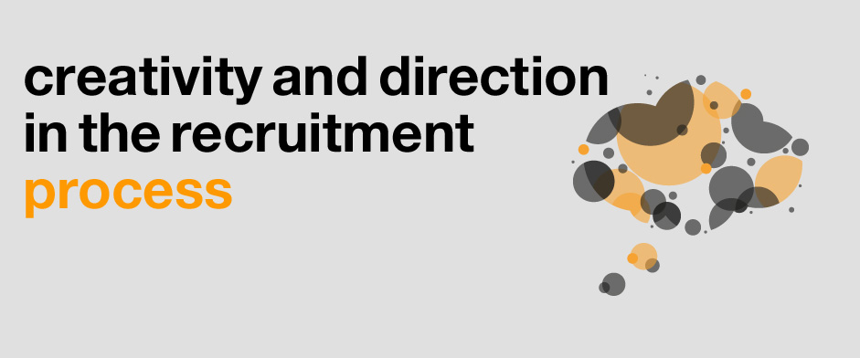 Creativity and direction in the recruitment process.